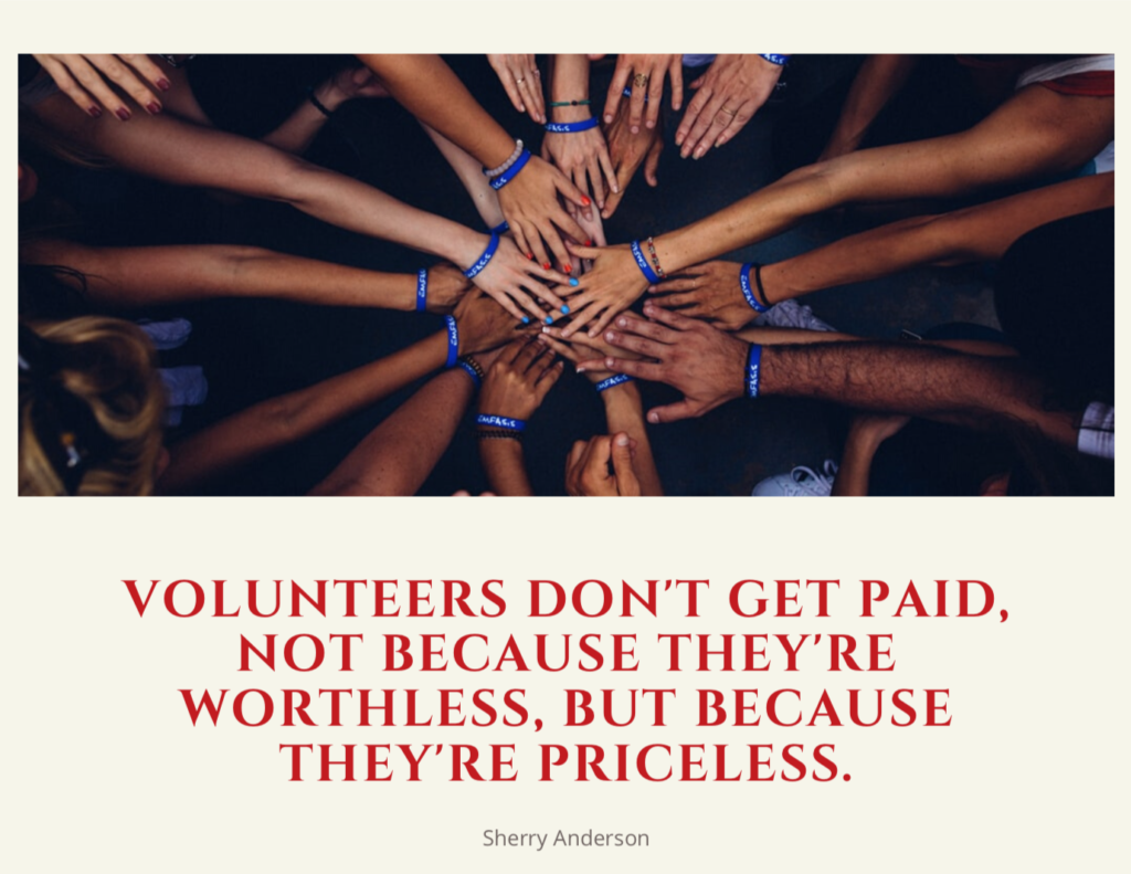 Volunteers don't get paid, not because they're worthless, but because they're priceless